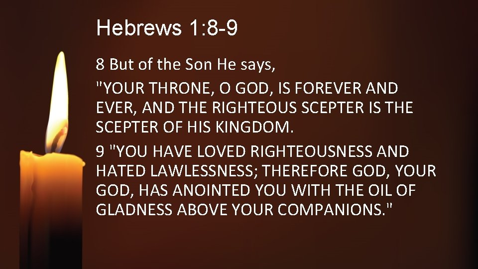 """Hebrews 1: 8 -9 8 But of the Son He says, """"YOUR THRONE, O"""