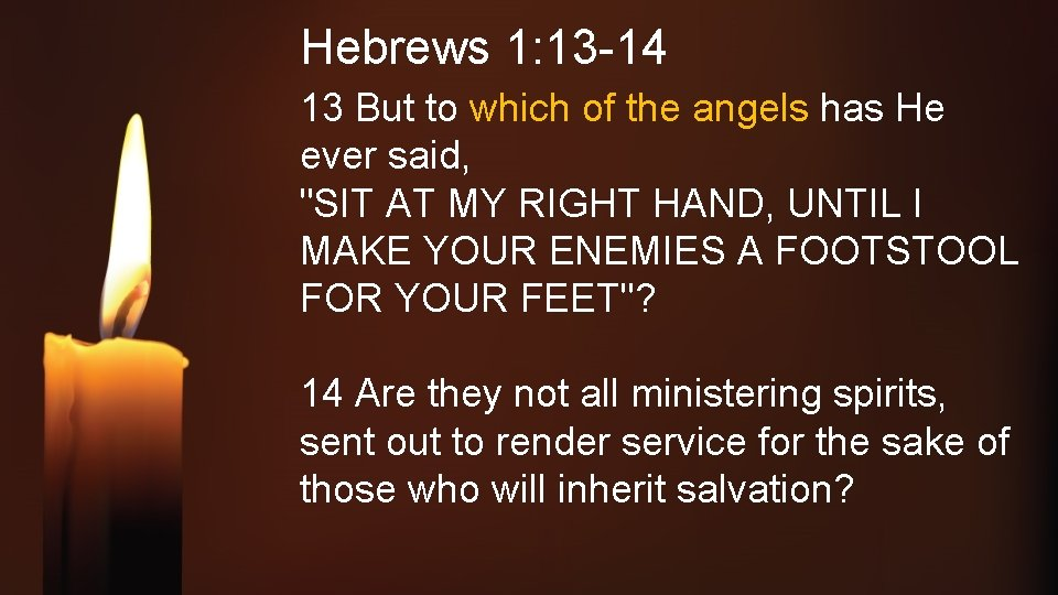Hebrews 1: 13 -14 13 But to which of the angels has He ever