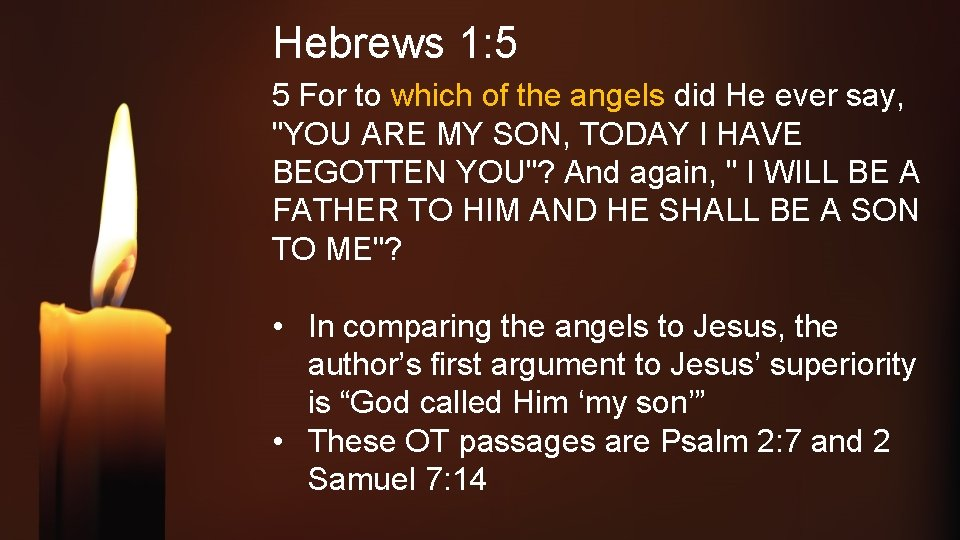 Hebrews 1: 5 5 For to which of the angels did He ever say,