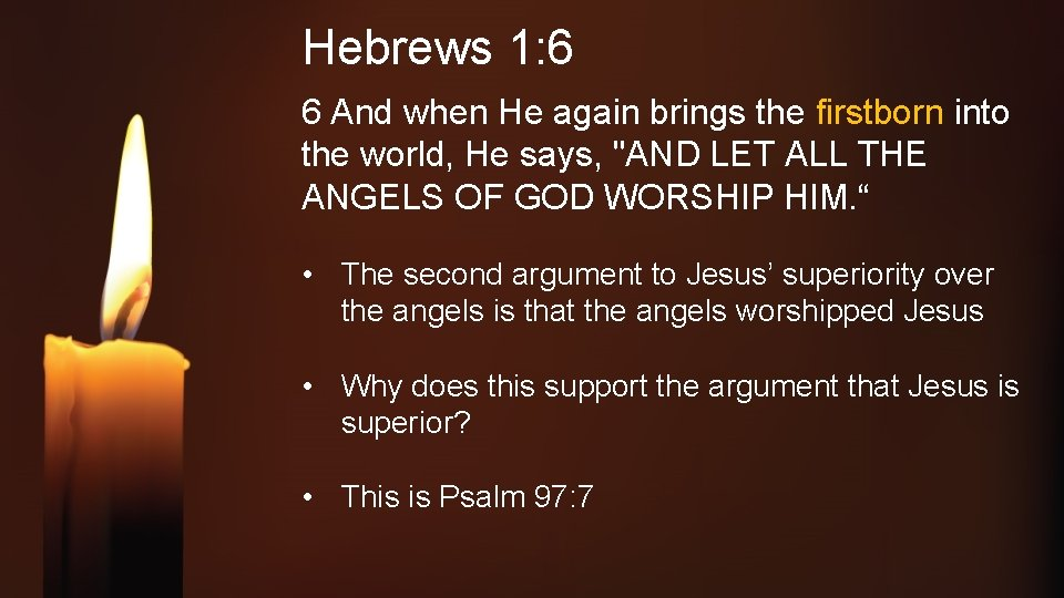 Hebrews 1: 6 6 And when He again brings the firstborn into the world,