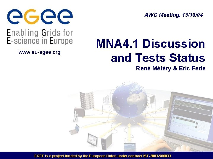 AWG Meeting, 13/10/04 www. eu-egee. org MNA 4. 1 Discussion and Tests Status René