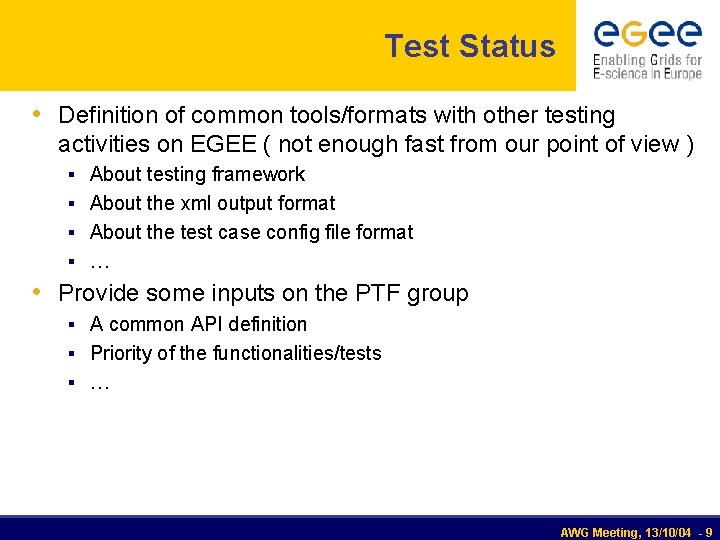 Test Status • Definition of common tools/formats with other testing activities on EGEE (