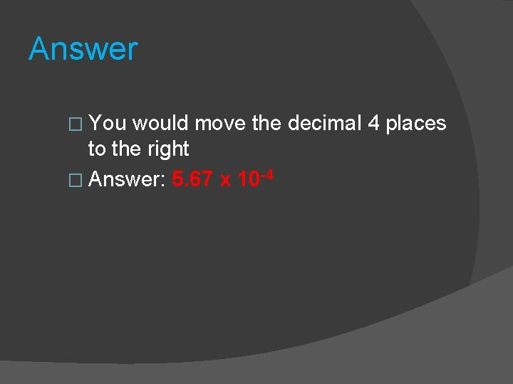 Answer � You would move the decimal 4 places to the right � Answer: