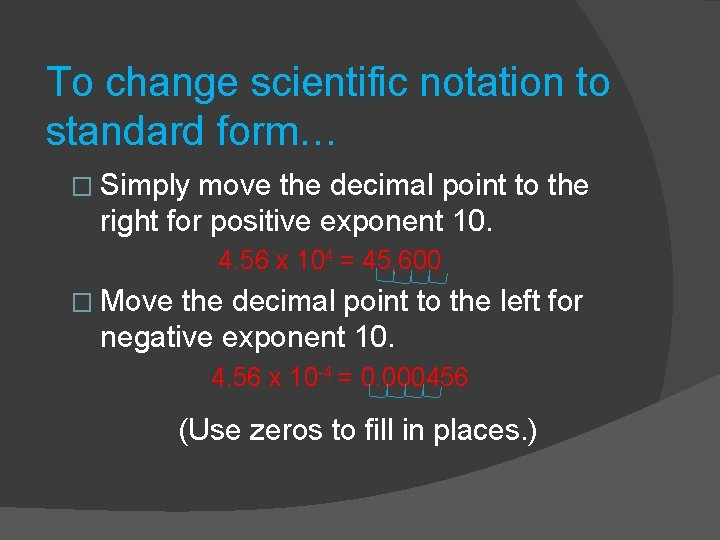 To change scientific notation to standard form… � Simply move the decimal point to