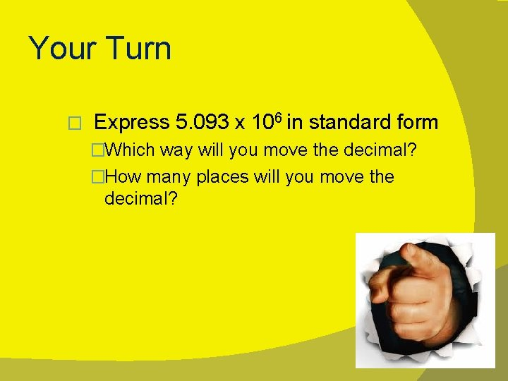 Your Turn � Express 5. 093 x 106 in standard form �Which way will