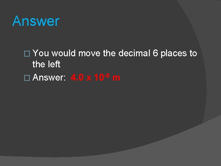Answer � You would move the decimal 6 places to the left � Answer: