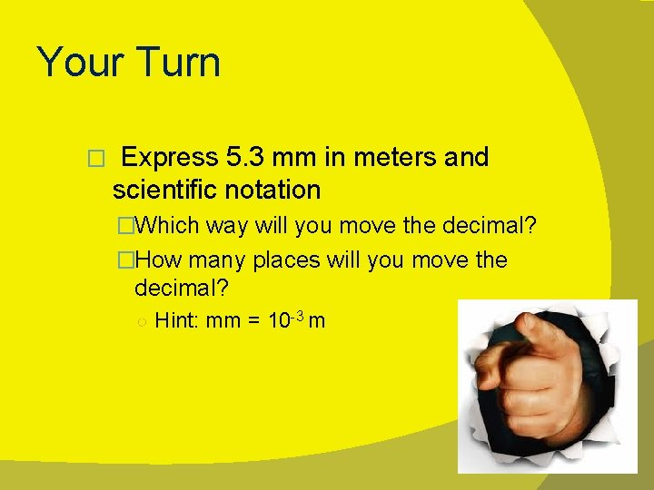Your Turn � Express 5. 3 mm in meters and scientific notation �Which way