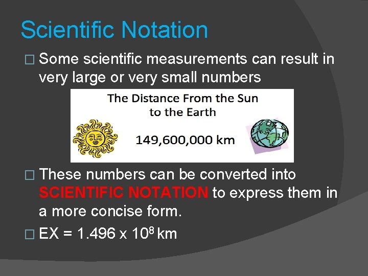 Scientific Notation � Some scientific measurements can result in very large or very small