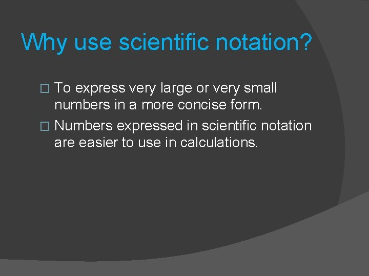 Why use scientific notation? To express very large or very small numbers in a