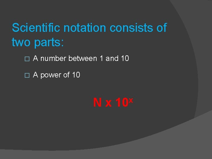 Scientific notation consists of two parts: � A number between 1 and 10 �