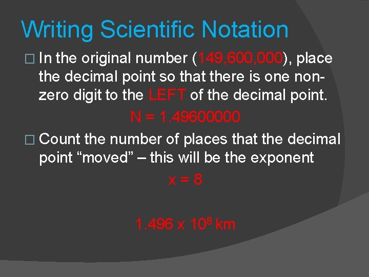 Writing Scientific Notation � In the original number (149, 600, 000), place the decimal