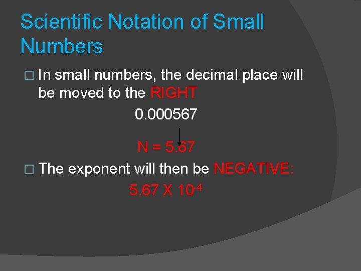 Scientific Notation of Small Numbers � In small numbers, the decimal place will be