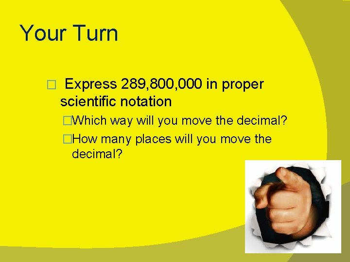 Your Turn � Express 289, 800, 000 in proper scientific notation �Which way will