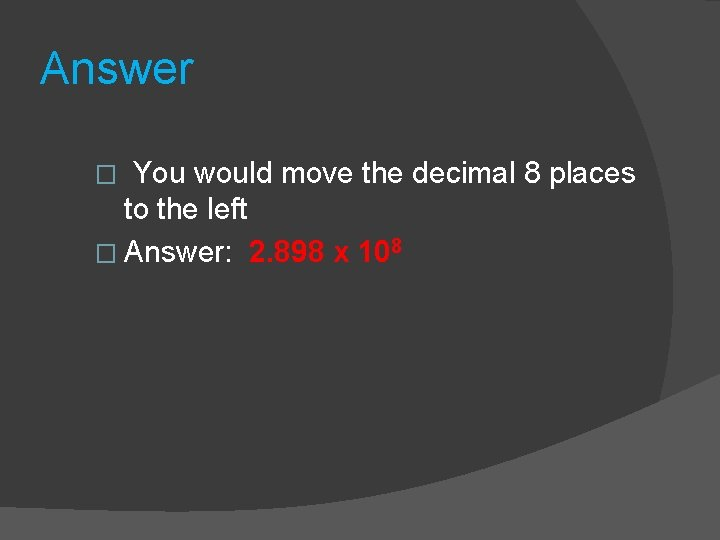 Answer You would move the decimal 8 places to the left � Answer: 2.