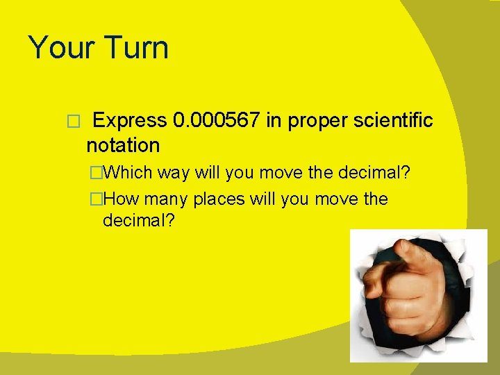 Your Turn � Express 0. 000567 in proper scientific notation �Which way will you