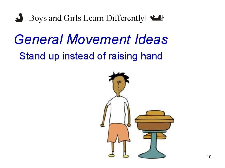 Boys and Girls Learn Differently! General Movement Ideas Stand up instead of raising hand