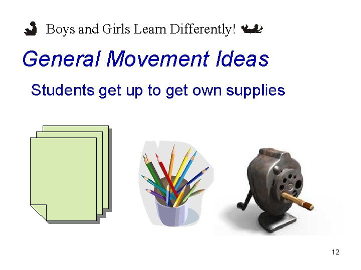 Boys and Girls Learn Differently! General Movement Ideas Students get up to get own