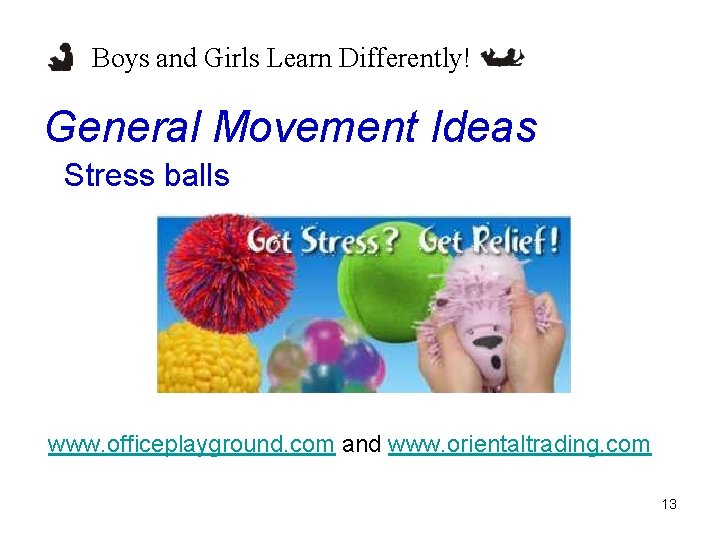Boys and Girls Learn Differently! General Movement Ideas Stress balls www. officeplayground. com and
