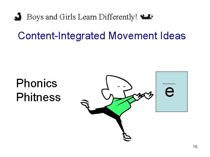Boys and Girls Learn Differently! Content-Integrated Movement Ideas Phonics Phitness e 16
