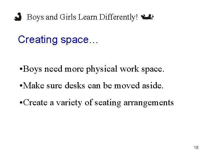 Boys and Girls Learn Differently! Creating space… • Boys need more physical work space.