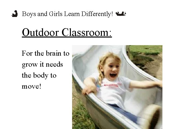 Boys and Girls Learn Differently! Outdoor Classroom: For the brain to grow it needs