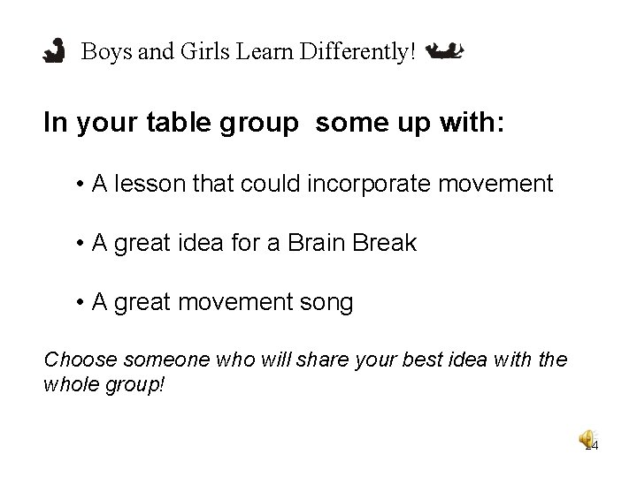Boys and Girls Learn Differently! In your table group some up with: • A