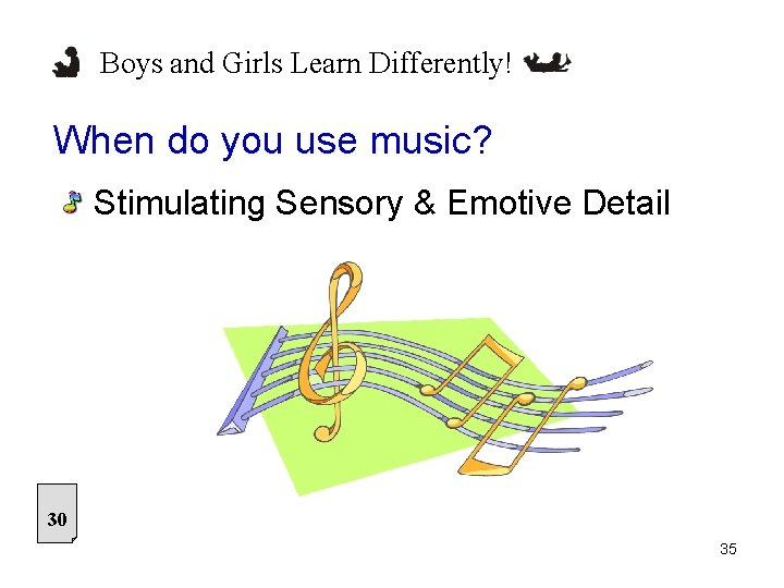 Boys and Girls Learn Differently! When do you use music? Stimulating Sensory & Emotive