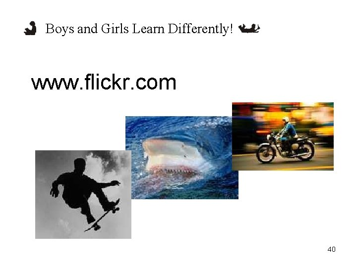 Boys and Girls Learn Differently! www. flickr. com 40