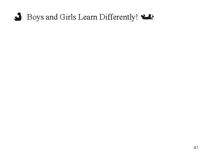 Boys and Girls Learn Differently! 41