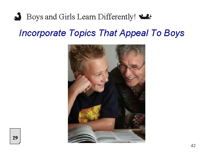Boys and Girls Learn Differently! Incorporate Topics That Appeal To Boys 29 42