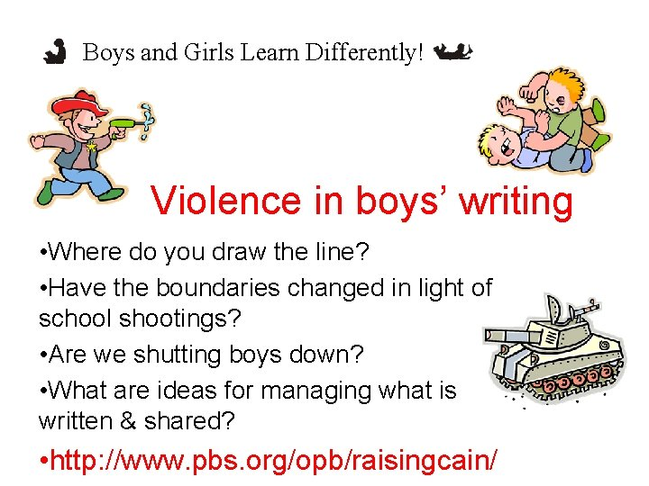 Boys and Girls Learn Differently! Violence in boys' writing • Where do you draw