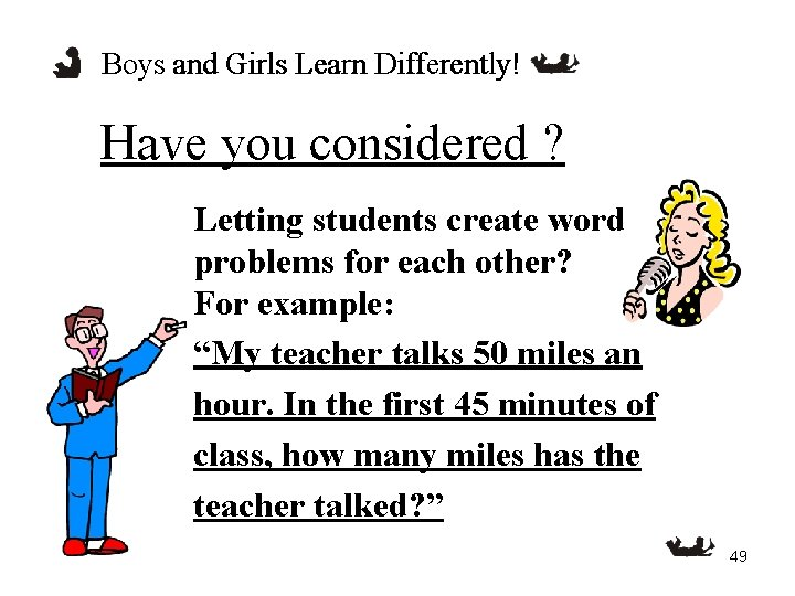 Boys and Girls Learn Differently! Have you considered ? Letting students create word problems