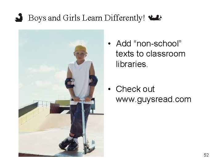 """Boys and Girls Learn Differently! • Add """"non-school"""" texts to classroom libraries. • Check"""
