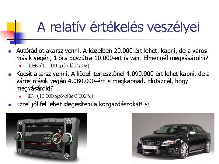 A relatív értékelés veszélyei n Autórádiót akarsz venni. A közelben 20. 000 -ért lehet,