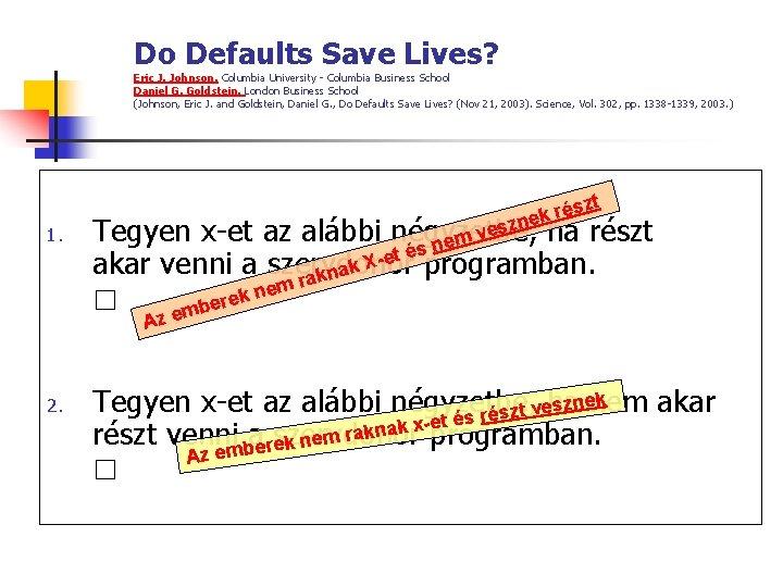 Do Defaults Save Lives? Eric J. Johnson, Columbia University - Columbia Business School Daniel