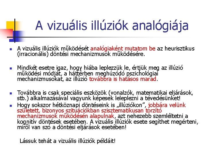 A vizuális illúziók analógiája n n A vizuális illúziók működését analógiaként mutatom be az