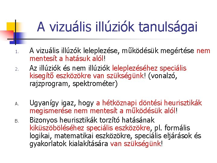 A vizuális illúziók tanulságai 1. 2. A. B. A vizuális illúzók leleplezése, működésük megértése
