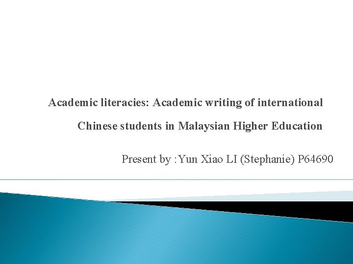 Academic literacies: Academic writing of international Chinese students in Malaysian Higher Education Present by