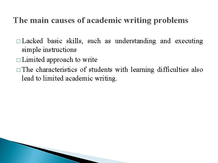 The main causes of academic writing problems � Lacked basic skills, such as understanding