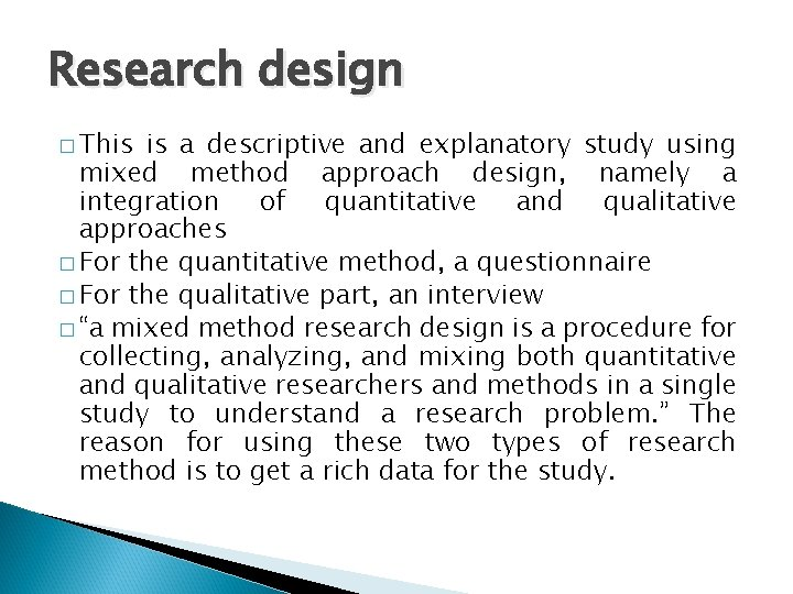 Research design � This is a descriptive and explanatory study using mixed method approach