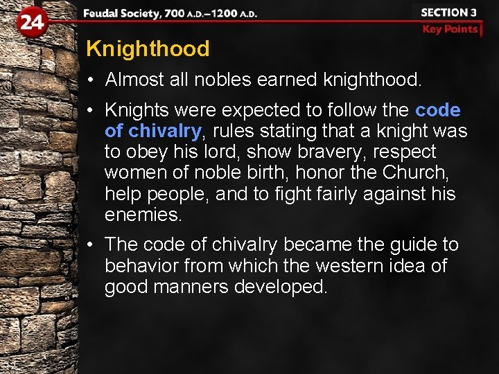 Knighthood • Almost all nobles earned knighthood. • Knights were expected to follow the