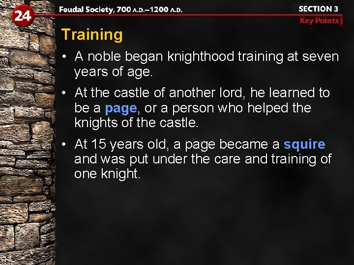 Training • A noble began knighthood training at seven years of age. • At
