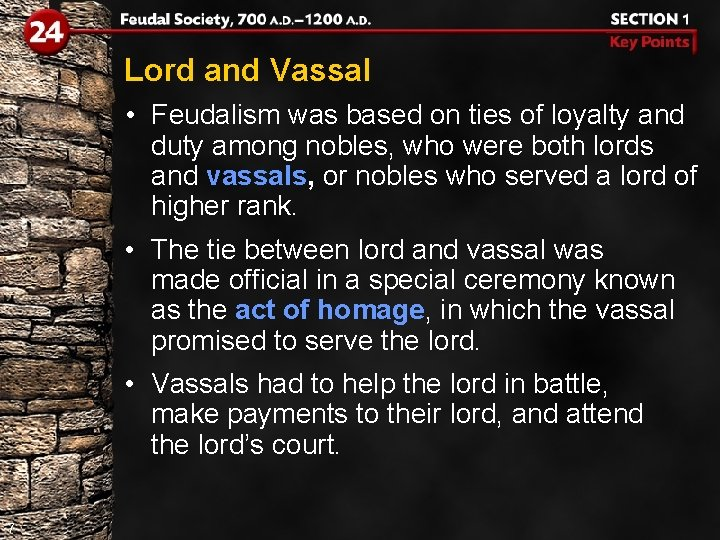 Lord and Vassal • Feudalism was based on ties of loyalty and duty among