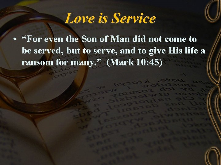 """Love is Service • """"For even the Son of Man did not come to"""