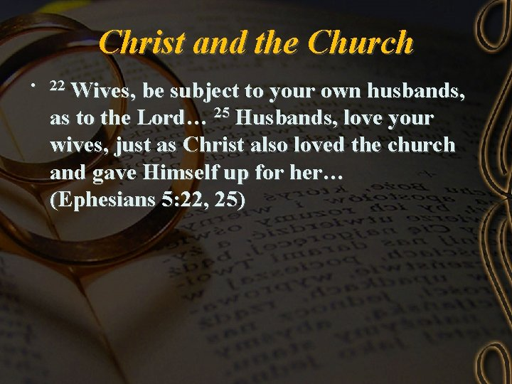 Christ and the Church • 22 Wives, be subject to your own husbands, as