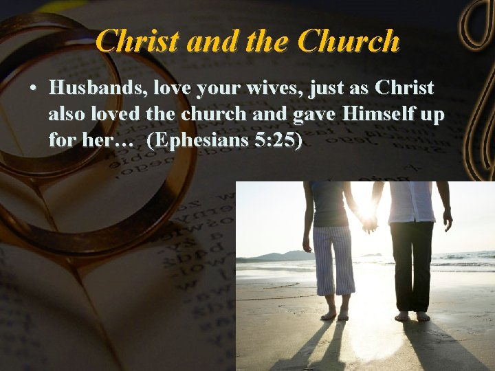 Christ and the Church • Husbands, love your wives, just as Christ also loved