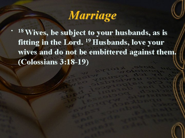 Marriage • 18 Wives, be subject to your husbands, as is fitting in the