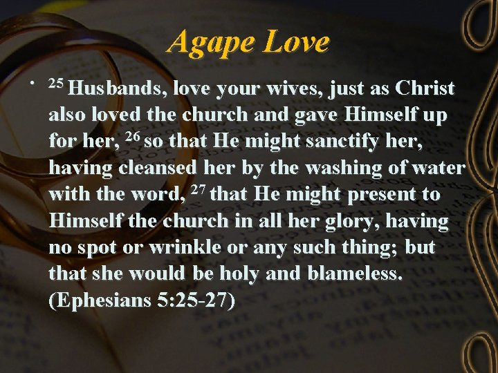 Agape Love • 25 Husbands, love your wives, just as Christ also loved the
