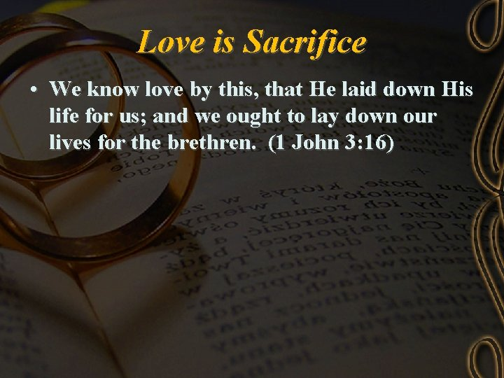 Love is Sacrifice • We know love by this, that He laid down His