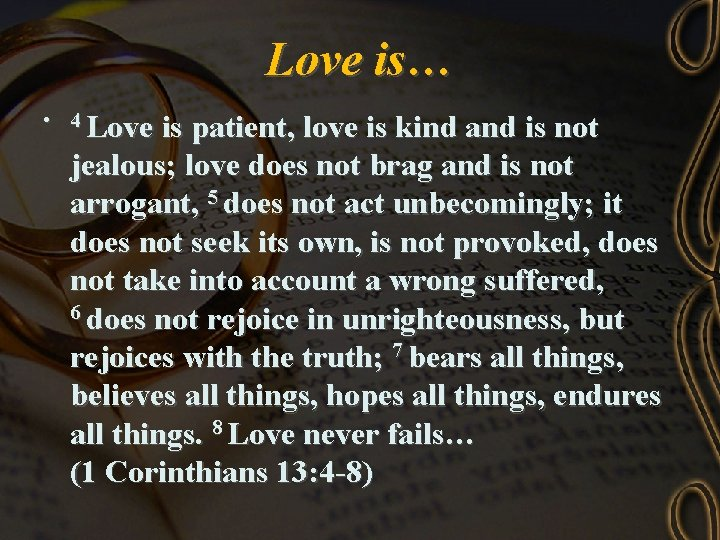 Love is… • 4 Love is patient, love is kind and is not jealous;